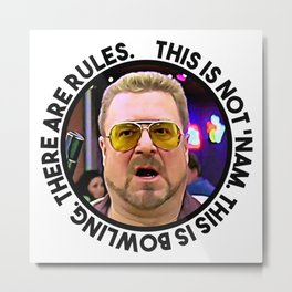 """""""This is not 'Nam. This is bowling. There are rules."""" — Walter Sobchak Metal Print"""