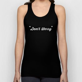 Don't Worry Unisex Tank Top