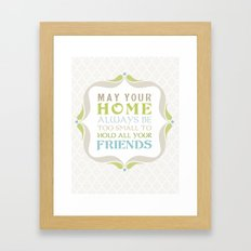 May your home always be too small to hold all your friends Framed Art Print