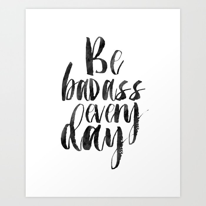 Printable Art,Be Badass Every Day, Funny Print,Watercolor Print,Quote  Prints,Inspiration Quote Art Print by alextypography