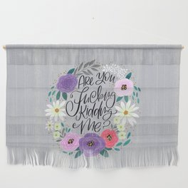 Pretty Sweary 2.0: Are You Fucking Kidding Me? Wall Hanging