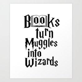 Books Turn Muggles Into Wizards Art Print