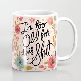 Pretty Swe*ry: I'm Too Old for This Shit Coffee Mug