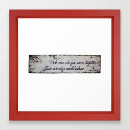 We could do far more together than we ever could alone Framed Art Print
