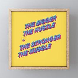 The Bigger the Hustle, The Stronger the Muscle Framed Mini Art Print