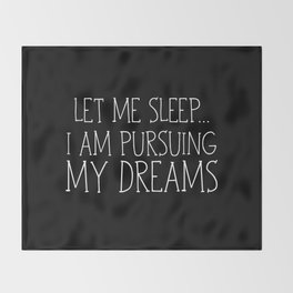 Let Me Sleep... I Am Pursuing My Dreams Throw Blanket