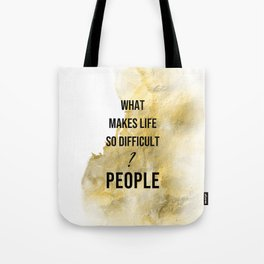 What makes life so difficult ? - Movie quote collection Tote Bag
