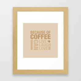 Because of Coffee 1 Framed Art Print
