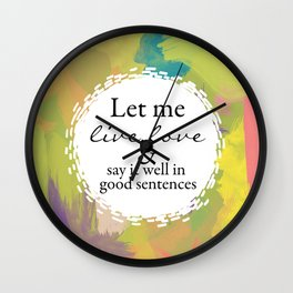 Sylvia Plath Quote: Let me live, love and say it well in good sentences Wall Clock