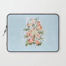 Love the things you have - flowers roses typography Laptop Sleeve