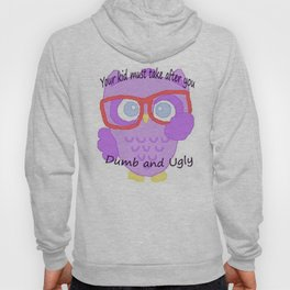 Wise owl says you ugly and so are you kids Hoody