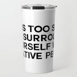 life is too short Travel Mug