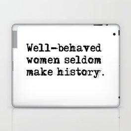 Well-behaved women seldom make history Laptop & iPad Skin