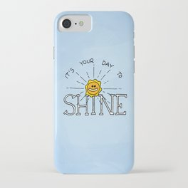 It's your day to shine iPhone Case