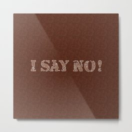 I say no! Style, wooden pattern 1 Metal Print