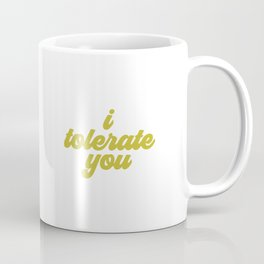 I Tolerate You, Tolerate Quote Coffee Mug