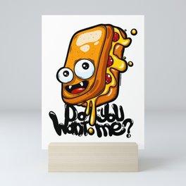 Do you want me? Funny graffiti cartoon grilled cheese sandwich Mini Art Print