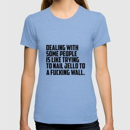 dealing with some people funny quotes T-shirt