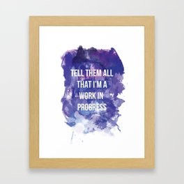 Tell them all that I'm a work in progress Framed Art Print