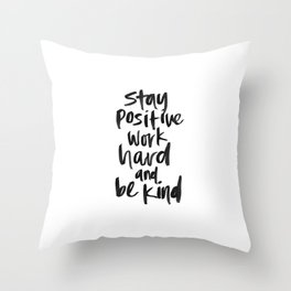 Stay Positive. Work Hard. Be Kind. Throw Pillow