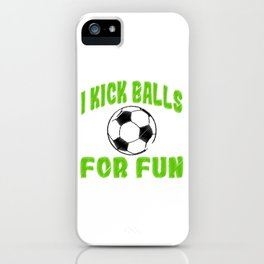 """Looking For Kicking Tee For A Kicker You Saying """"I Kick Balls For Fun"""" T-shirt Design Soccer Sports  iPhone Case"""