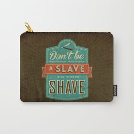 Don't be a slave to the shave Carry-All Pouch