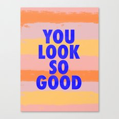 You Look So Good! Canvas Print
