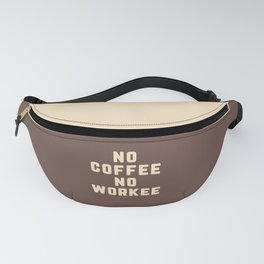 No Coffee No Workee Funny Quote Fanny Pack