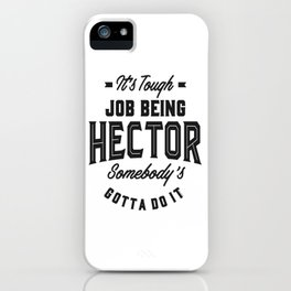 It's Tough Job Being Hector iPhone Case
