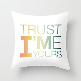 Trust Me I'M Yours Throw Pillow