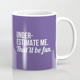 Underestimate Me That'll Be Fun (Ultra Violet) Coffee Mug