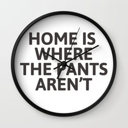 Home is where the pants aren't Wall Clock