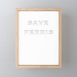 SAVE FERRIS Framed Mini Art Print