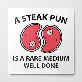 A Steak Pun Metal Print