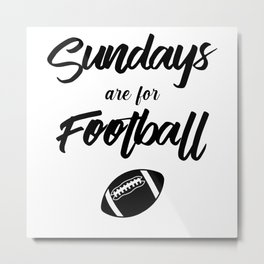 Sundays are for football. Football, American football, father's day, football mom shirt Metal Print