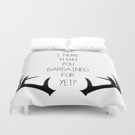 Am I More Than You Bargained For Yet? Duvet Cover