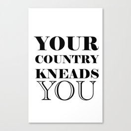 your country kneads you Canvas Print