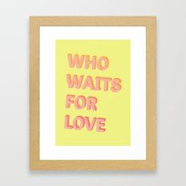 Who waits for Love - Typography Framed Art Print