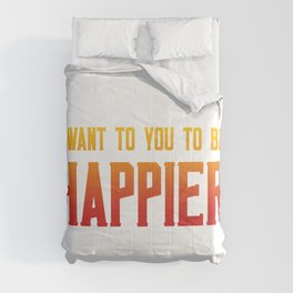 I want you to be happier Comforters