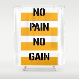 No Pain No Gain | Gym Motivational T Shirt | Workout Shirt | Gym Trainer | Bodybuilding T Shirt Shower Curtain