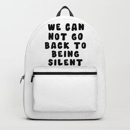 We Can Not Go Back To Being Silent Backpack