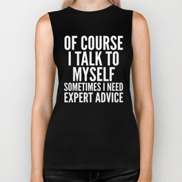 Of Course I Talk To Myself Sometimes I Need Expert Advice (Black & White) Biker Tank