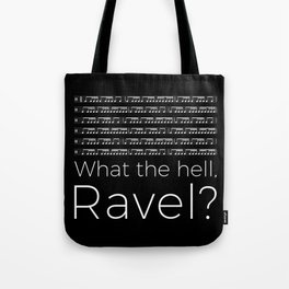 What the hell, Ravel? (black) Tote Bag