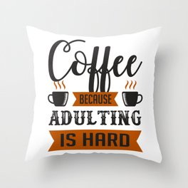 Coffee because adulting is hard funny coffee gift idea Throw Pillow