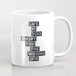 Life is too short for the wrong job Coffee Mug