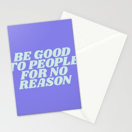 be good to people for no reason Stationery Cards