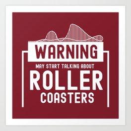 May Start Talking About Roller Coasters II - Adrenaline Junkie Gift Art Print