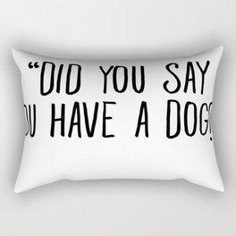 Did You Say You Have A Dog Rectangular Pillow
