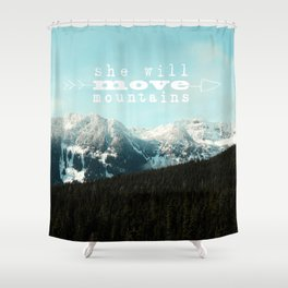 she will move mountains Shower Curtain