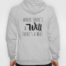 Where there's a will there's a way. Hoody